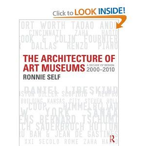 Amazon.com: The Architecture of Art Museums: A Decade of Design: 2000 - 2010 (9780415506526): Ronnie Self: Books