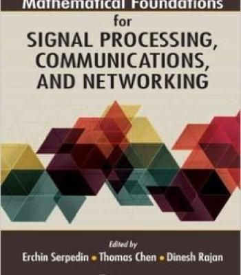 Mathematical Foundations For Signal Processing Communications And Networking PDF