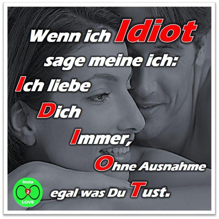 Spruch: Wenn ich Idiot sage, meine ich: Ich liebe Dich immer ohne Ausnahme, egal was du tust.