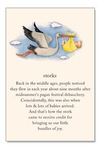 Storks New Baby Card by Cardthartic ~Back in the middle ages, people noticed they flew in each year about nine months after midsummer's pagan festival debauchery.  Coincidentally, this was also when lots & lots of babies arrived...Congratulations on to You and Your Baby!