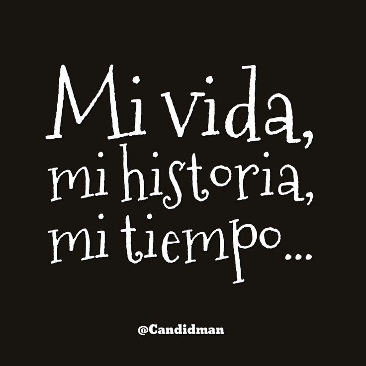 """Mi #Vida, mi historia, mi tiempo""... @candidman #Frases #Reflexion"