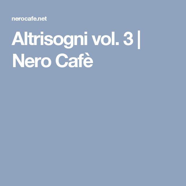 Altrisogni vol. 3 | Nero Cafè