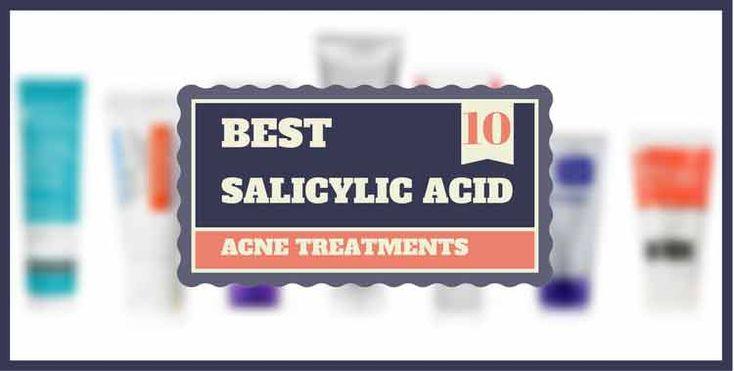 The Best Salicylic Acid Acne Treatment of 2017
