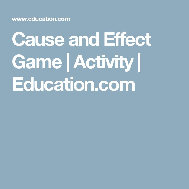Cause and Effect Game | Activity | Education.com