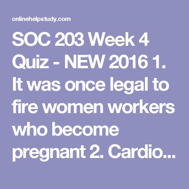 SOC 203 Week 4 Quiz - NEW 2016  1. It was once legal to fire women workers who become pregnant 2. Cardiovascular disease presents different symptoms in men than it does in women. 3. ALL BUT ONE of the following contributes to the recent decline of marriage 4. Which percentage of U.S. families could be defined as at traditional nuclear family? 5. Which of the following is NOT a relational definition of family, according to the U.S. Census Bureau? 6. Which of the following terms does NOT…