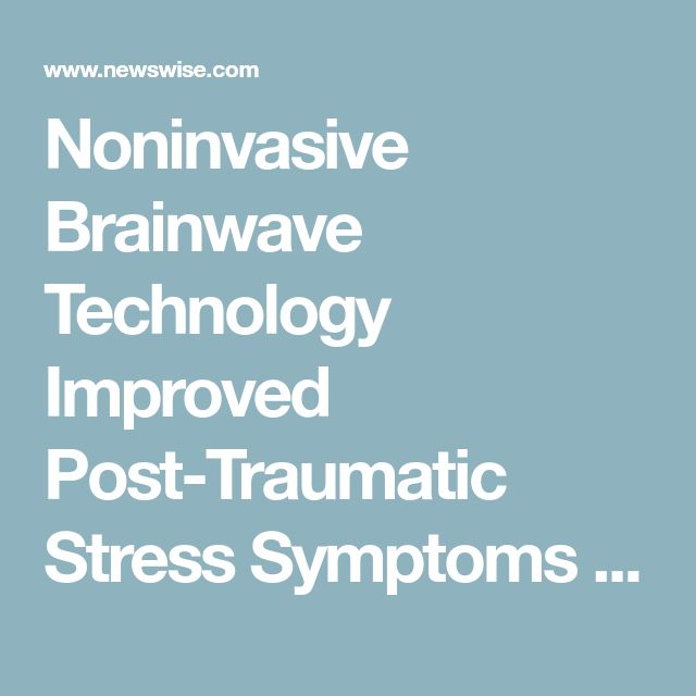 Noninvasive Brainwave Technology Improved Post-Traumatic Stress Symptoms in Military Personnel