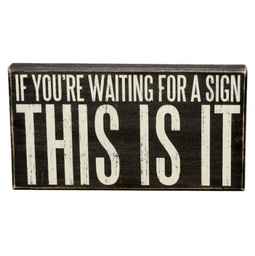 """I want this sign in my dorm room & edit it to say """"if you're waiting for a sign that you should be writing...this is it."""""""