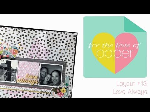 Layout Process video ~ #13 ~ Love Always - YouTube