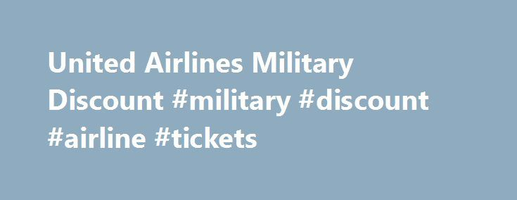 United Airlines Military Discount #military #discount #airline #tickets http://entertainment.remmont.com/united-airlines-military-discount-military-discount-airline-tickets-3/  #military discount airline tickets # United Discounts: Veterans Advantage Members Save Up To 5% Booking Online United is proud to thank U.S. active duty or…