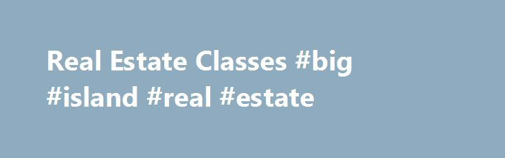 Real Estate Classes #big #island #real #estate http://real-estate.remmont.com/real-estate-classes-big-island-real-estate/  #real estate training # Real Estate Classes Real Estate Agents in Massachusetts require any 12 hours of MA Approved electives every 2 years. (There are no core requirements for MA) Real Estate Agents in New Hampshire requires a special 3 hour NH core class and any 12 hours of NH approved electives. total = 15… Read More »The post Real Estate Classes #big #island #real…