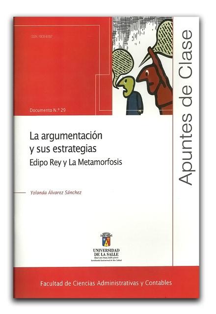 La argumentación y sus estrategias Edipo Rey y La metamorfosis. Apuntes de clase N.º 29 – Yolanda Álvarez Sánchez - Universidad de La Salle    http://www.librosyeditores.com/tiendalemoine/contaduria-y-contabilidad/707-apuntes-de-clase-no-29-la-argumentacion-y-sus-estrategias-edipo-rey-y-la-metamorfosis.html    Editores y distribuidores.