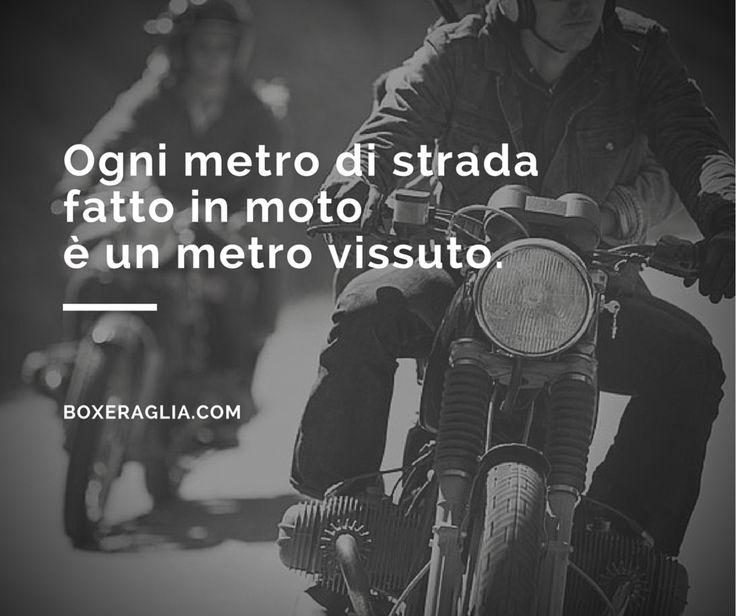 OGNI METRO DI STRADA FATTO IN MOTO E' UN METRO VISSUTO. www.boxeraglia.com #moto #bmw #motorcycle #frasi #quotes