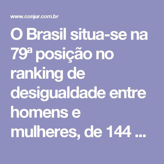 O Brasil situa-se na 79ª posição no ranking de desigualdade entre homens e mulheres, de 144 países, tendo como indicadores a participação política, participação econômica e o acesso à educação (Global Gender Gap Report). Quanto à participação política, atingimos a constrangedora 84ª posição, atrás de países como Chile (39ª), Zimbábue (69ª) e Argentina (22ª)[6].