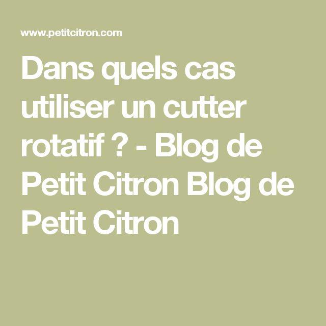 Dans quels cas utiliser un cutter rotatif ? - Blog de Petit Citron Blog de Petit Citron