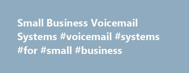 Small Business Voicemail Systems #voicemail #systems #for #small #business http://iowa.remmont.com/small-business-voicemail-systems-voicemail-systems-for-small-business/  # Small Business Voicemail Systems – Business Phone | Spectrum BusinessSpectrum Business Voice is a fully-equipped business phone solution that is compatible with your business security system, Point-Of- Sale (POS) systems, and Sep 19, 2011 This blog outlines the cost of a business phone system for various Digital or Small…