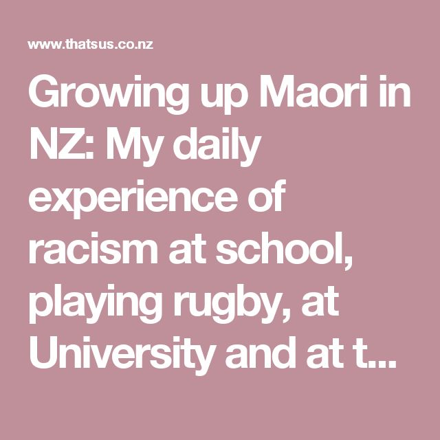 Growing up Maori in NZ: My daily experience of racism at school, playing rugby, at University and at the shops