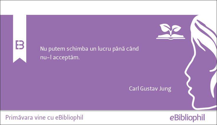 """""""Nu putem schimba un lucru până când nu-l acceptăm."""" Carl Gustav Jung"""
