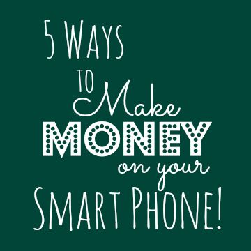 5 Ways to Make Money on Your Smart Phone - Mama's Got It Together
