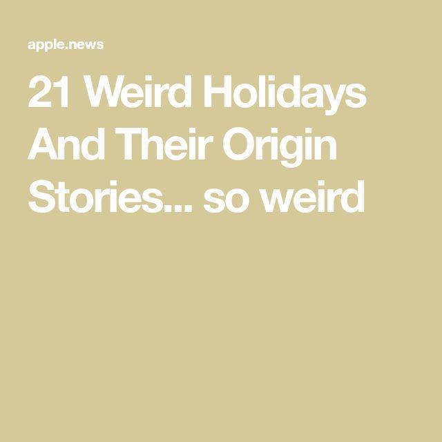 21 Weird Holidays And Their Origin Stories... so weird