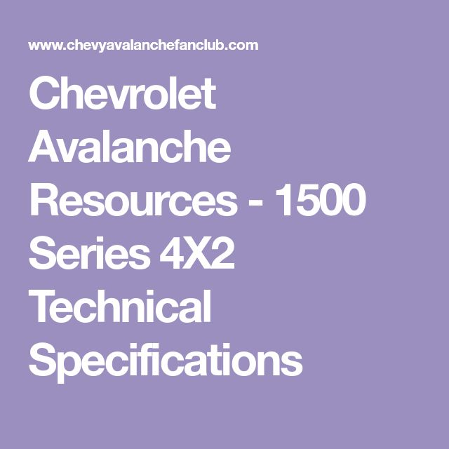 Chevrolet Avalanche Resources - 1500 Series 4X2 Technical Specifications