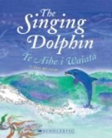 See The singing dolphin = Te aihe i waiata in the library catalogue.