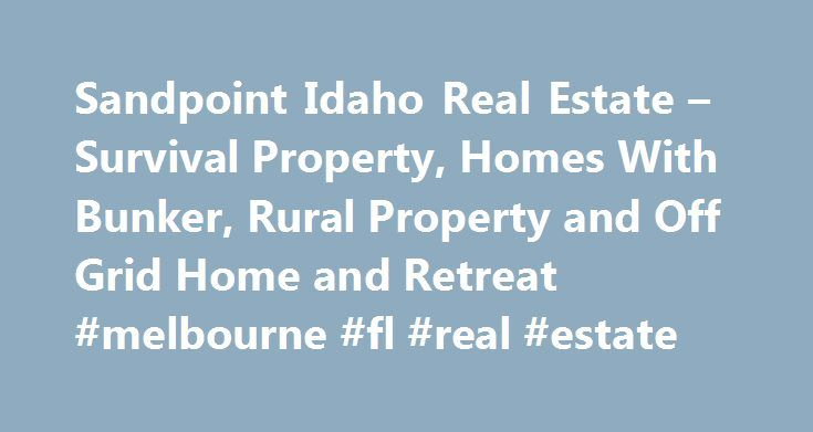 Sandpoint Idaho Real Estate – Survival Property, Homes With Bunker, Rural Property and Off Grid Home and Retreat #melbourne #fl #real #estate http://real-estate.remmont.com/sandpoint-idaho-real-estate-survival-property-homes-with-bunker-rural-property-and-off-grid-home-and-retreat-melbourne-fl-real-estate/  #sandpoint idaho real estate # Serving Sandpoint Idaho real estate throughout American Redoubt of Idaho, Montana, Washington and Wyoming survival property, homes with bunker, rural…