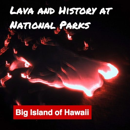 Lava and History - National Parks on the Big Island of Hawaii