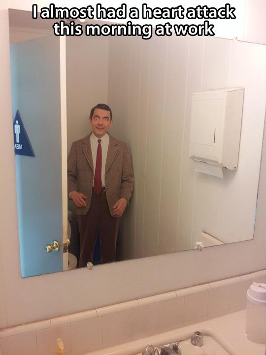 Yeah, I'd almost have a heart attack too if I saw Mr. Bean in a restroom.