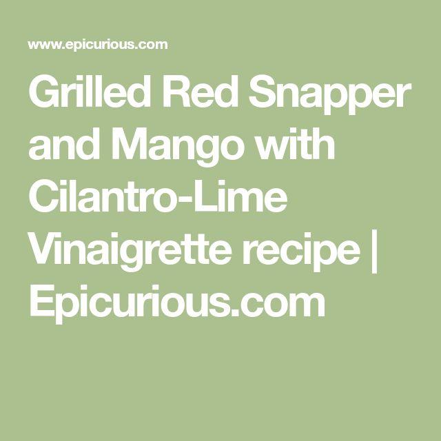 Grilled Red Snapper and Mango with Cilantro-Lime Vinaigrette recipe   Epicurious.com