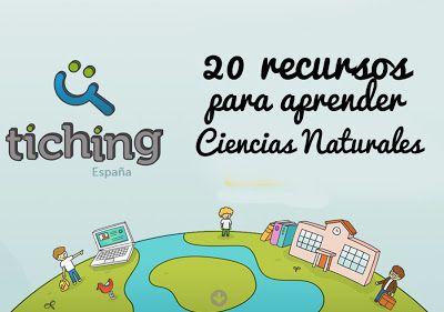 RECURSOS   20 recursos para aprender Ciencias Naturales (Tiching.com)