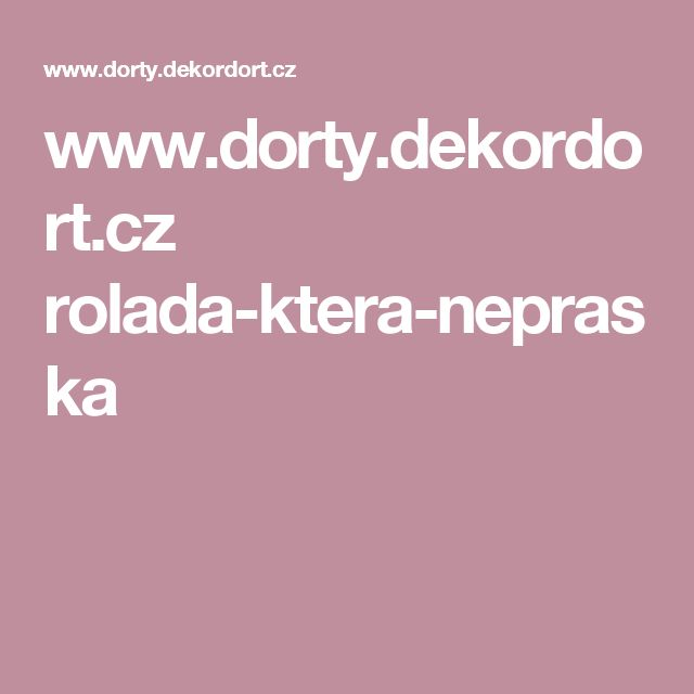 www.dorty.dekordort.cz rolada-ktera-nepraska