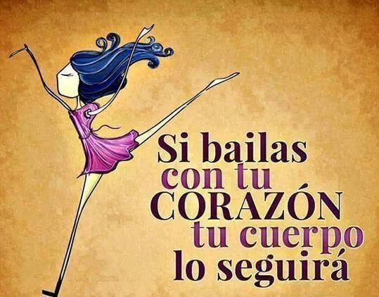 Si bailas con el corazón tu cuerpo lo seguirá .Dios te bendice.