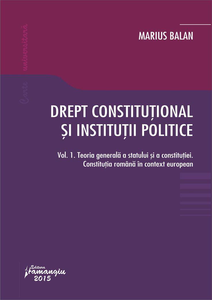 Drept constitutional si institutii politice Vol. 1. Teoria generala a statului si a constitutiei. Constitutia romana in context european