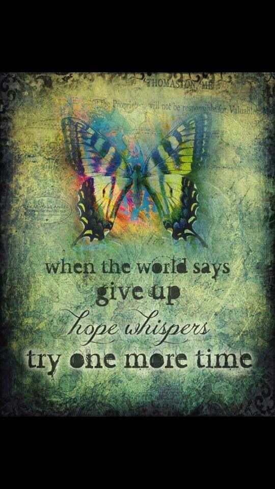 When the world says give up, hope whispers try one more time.  #hope