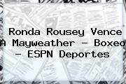 http://tecnoautos.com/wp-content/uploads/imagenes/tendencias/thumbs/ronda-rousey-vence-a-mayweather-boxeo-espn-deportes.jpg Ronda Rousey. Ronda Rousey vence a Mayweather - Boxeo - ESPN Deportes, Enlaces, Imágenes, Videos y Tweets - http://tecnoautos.com/actualidad/ronda-rousey-ronda-rousey-vence-a-mayweather-boxeo-espn-deportes/