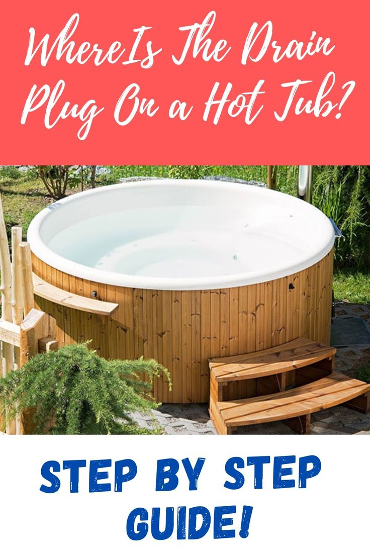 Where Is The Drain Plug On a Hot Tub 2020 Step By Step