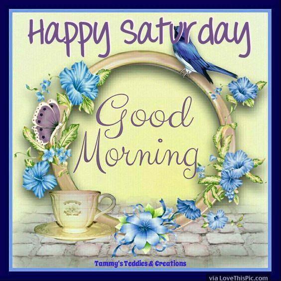 Happy Saturday, Good Morning good morning saturday saturday quotes good morning quotes happy saturday good morning…