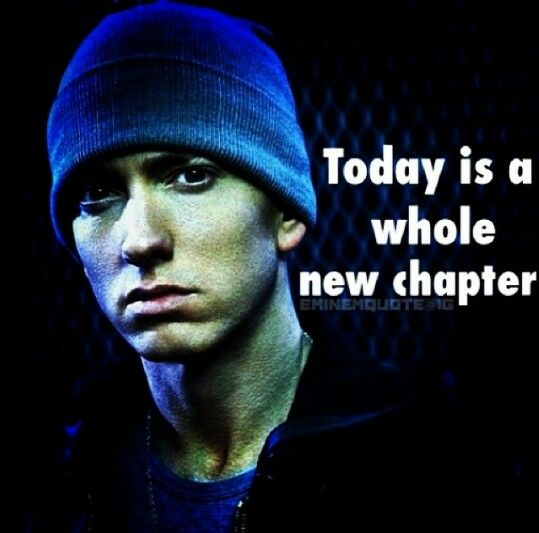 "Eminem ""Today is a whole new Chapter""."