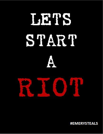 """""""YESSSS LETS START A RIOT!!!!!!!!!!!!!!!!!!!!!!!!!!!!!!!!""""........."""" are you okay i heard screaming"""" *jumps off bed and takes out earbuds* O_o """".....um yeah I'm fine"""