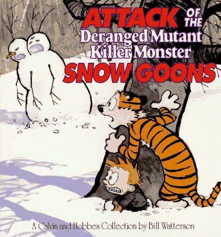 "Calvin & Hobbes ""Attack of the Deranged Mutant Killer Monster Snow Goons"" - Bill Watterson"