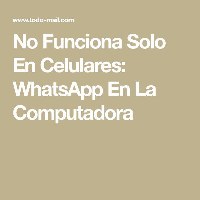 No Funciona Solo En Celulares: WhatsApp En La Computadora