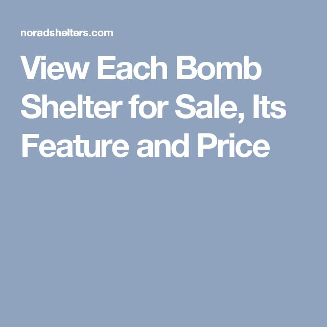 View Each Bomb Shelter for Sale, Its Feature and Price