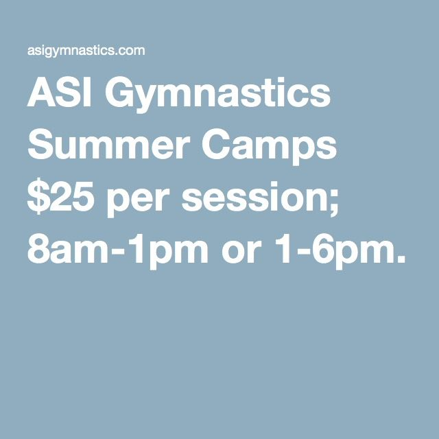 ASI Gymnastics Summer Camps $25 per session; 8am-1pm or 1-6pm.