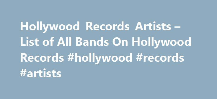 Hollywood Records Artists – List of All Bands On Hollywood Records #hollywood #records #artists http://jamaica.remmont.com/hollywood-records-artists-list-of-all-bands-on-hollywood-records-hollywood-records-artists/  # List Photo: Freebase /Fair use Hollywood Records Complete Artist Roster 24k views 160 items List of Hollywood Records artists, listed alphabetically with photos when available. This Hollywood Records roster includes both past and present artists. Popular Hollywood Records bands…