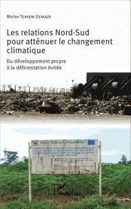 Moïse Tsayem Demaze - Les relations Nord-Sud pour atténuer le changement climatique - Du développement propre à la déforestation évitée.
