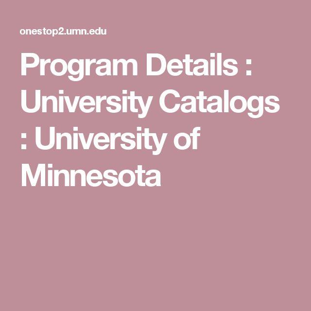 Program Details : University Catalogs : University of Minnesota