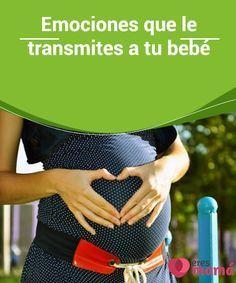 Emociones que le #transmites a tu bebé Lo que la futura #madre siente estando #embarazada influye enormemente en el #feto y formará parte de su personalidad cuando #crezca. Aprende de qué manera. #alimentacionembarazo