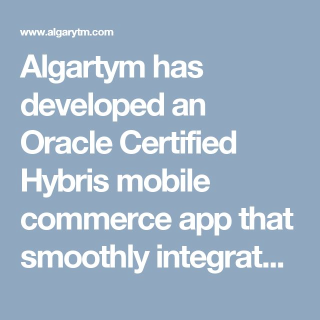 Algartym has developed an Oracle Certified Hybris mobile commerce app that smoothly integrates with Hybris and Oracle. We can also develop a completely custom app using Hybris mobile framework for your business.