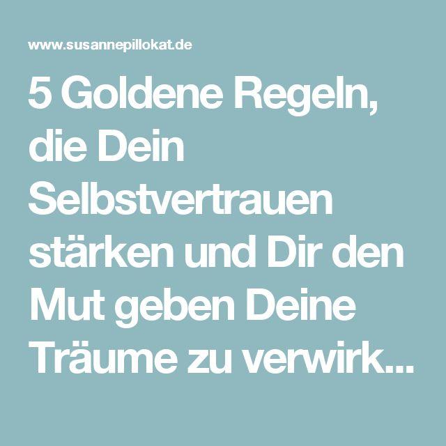 5 Goldene Regeln, die Dein Selbstvertrauen stärken und Dir den Mut geben Deine Träume zu verwirklichen.