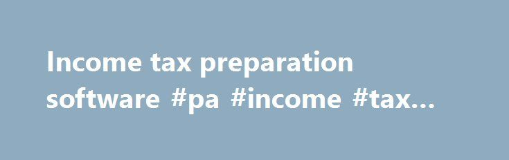 "Income tax preparation software #pa #income #tax #forms http://incom.remmont.com/income-tax-preparation-software-pa-income-tax-forms/  #income tax preparation software # Software Certified software The Canada Revenue Agency (CRA) certifies commercial tax preparation software packages for use with the Corporation Internet Filing service. ""Certified"" tax preparation software means that the developer of the tax package has gone through a process with the CRA to establish that the particular…"
